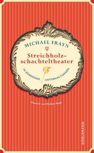 Streichholzschachteltheater de Michael Frayn