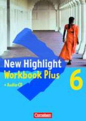 New Highlight. Allgemeine Ausgabe 6: 10. Schuljahr. Workbook Plus mit Text-CD