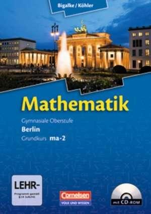 Mathematik Sekundarstufe II Kerncurriculum 1. Grundkurs Qualifikationsphase ma-2. Berlin. Schuelerbuch