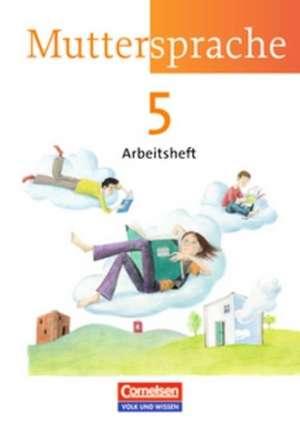Muttersprache 5. Arbeitsheft - Neue Ausgabe - OEstliche Bundeslaender und Berlin
