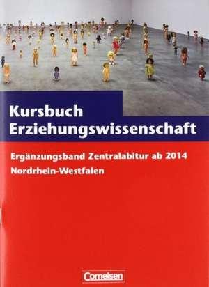 Kursbuch Erziehungswissenschaft. Zentralabitur ab 2014 Nordrhein-Westfalen. Ergaenzungsband
