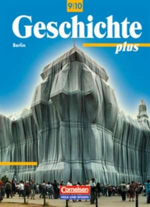 Geschichte plus 9/10. Schuelerbuch. Neubearbeitung. Berlin