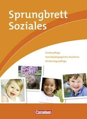 Sprungbrett Soziales. Kinderpflege, Sozialpaedagogische Assistenz. Schuelerbuch