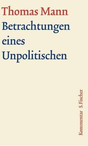 Betrachtungen eines Unpolitischen. Grosse kommentierte Frankfurter Ausgabe. Kommentarband