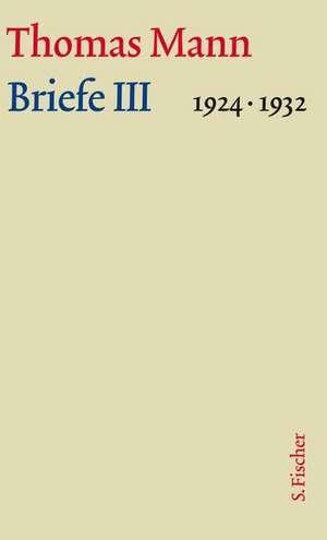 Briefe III 1924-1932. Grosse kommentierte Frankfurter Ausgabe