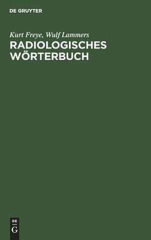 Radiologisches Wörterbuch: Diagnostische Leitsätze für die Praxis de Kurt Freye