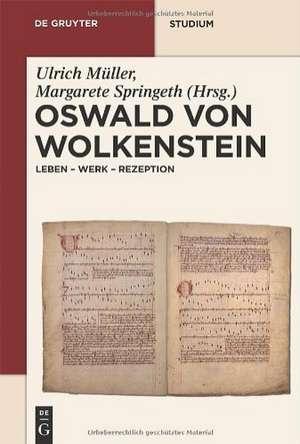 Oswald von Wolkenstein: Leben - Werk - Rezeption de Ulrich Müller