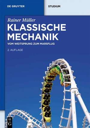 Klassische Mechanik: Vom Weitsprung zum Marsflug de Rainer Müller