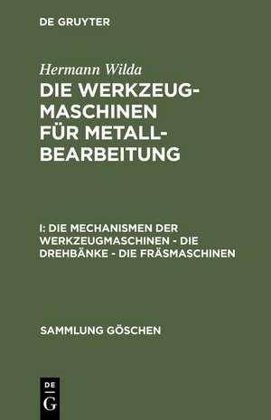 Die Mechanismen der Werkzeugmaschinen – Die Drehbänke – Die Fräsmaschinen de Hermann Wilda