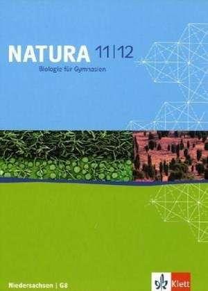 Natura - Biologie fuer Gymnasien in Niedersachsen. Neue Ausgabe G8. Schuelerbuch 11./12. Schuljahr