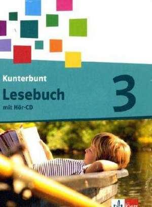 Das Kunterbunt Lesebuch. Schuelerbuch 3. Schuljahr mit Hoer-CD und Arbeitsheft