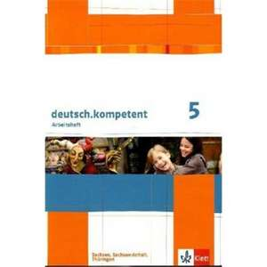 deutsch.kompetent. Arbeitsheft 5. Klasse. Ausgabe fuer Sachsen, Sachsen-Anhalt und Thueringen