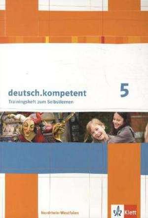 deutsch.kompetent. Ausgabe fuer Nordrhein-Westfalen. Trainingsheft 5. Klasse