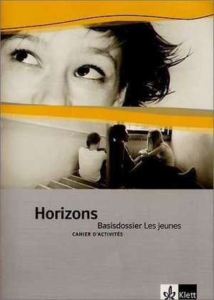 Horizons Basisdossier - Les jeunes. Cahier d'activites