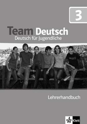 Team Deutsch 3. Lehrerhandbuch