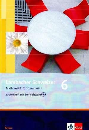 Lambacher Schweizer. 6. Schuljahr. Arbeitsheft plus Loesungsheft und Lernsoftware. Bayern