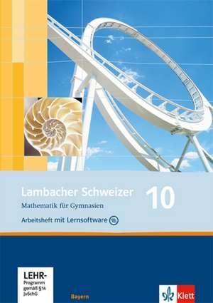 Lambacher Schweizer. 10. Schuljahr. Arbeitsheft plus Loesungsheft und Lernsoftware. Bayern
