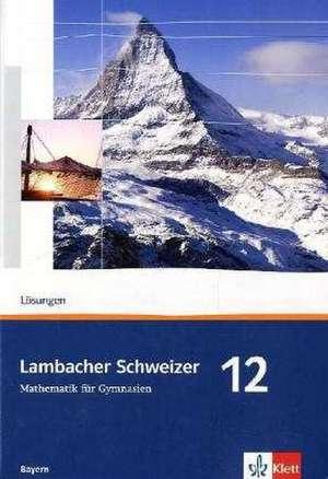 Lambacher Schweizer. 12. Schuljahr. Loesungen. Bayern