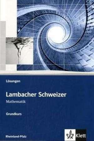 Lambacher Schweizer. 11.-13. Schuljahr. Lösungen Grundkurs. Rheinland-Pfalz