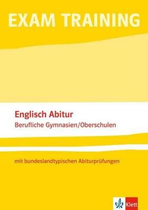 Exam Training - Englisch Abitur berufliche Gymnasien /Oberschulen mit bundeslandtypischen Abiturpruefungen