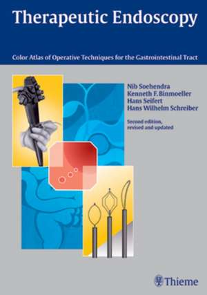Therapeutic Endoscopy: Color Atlas of Operative Techniques for the Gastrointestinal Tract de N. Soehendra