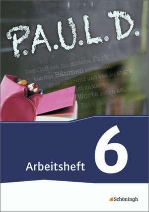 P.A.U.L. D. (Paul) 6. Arbeitsheft. Gymnasien und Gesamtschulen - Neubearbeitung