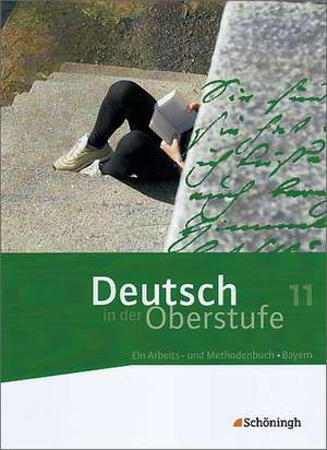 Deutsch in der Oberstufe. Schuelerbuch 11. Schuljahr. Bayern