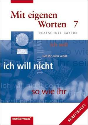 Mit eigenen Worten 7. Arbeitsheft. Realschule Bayern