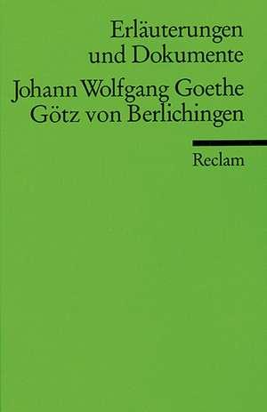 Goetz von Berlichingen. Erlaeuterungen und Dokumente