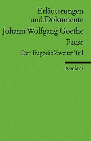 Faust. Der Tragoedie Zweiter Teil. Erlaeuterungen und Dokumente