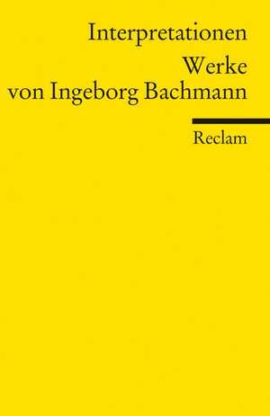 Werke von Ingeborg Bachmann. Interpretationen