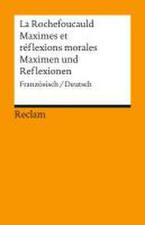 Maximes et réflexions morales / Maximen und Reflexionen de François de La Rochefoucauld