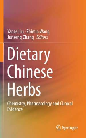 Dietary Chinese Herbs: Chemistry, Pharmacology and Clinical Evidence de Yanze Liu