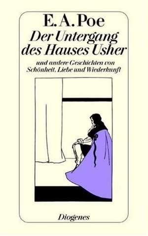 Der Untergang des Hauses Usher und andere Geschichten von Schoenheit, Liebe und Wiederkunft