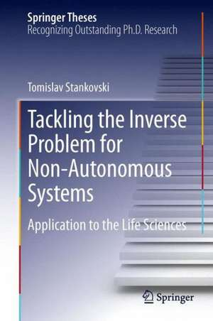 Tackling the Inverse Problem for Non-Autonomous Systems: Application to the Life Sciences de Tomislav Stankovski