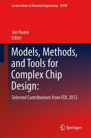 Models, Methods, and Tools for Complex Chip Design: Selected Contributions from FDL 2012 de Jan Haase