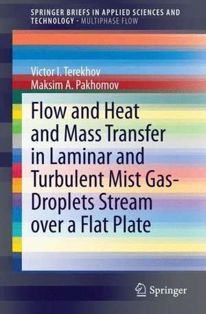 Flow and Heat and Mass Transfer in Laminar and Turbulent Mist Gas-Droplets Stream over a Flat Plate de Victor I. Terekhov