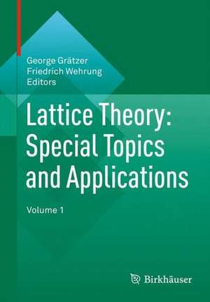 Lattice Theory: Special Topics and Applications: Volume 1 de George Grätzer