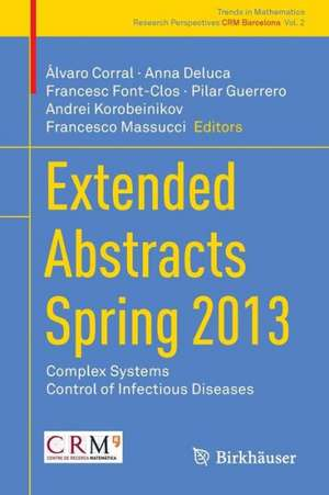 Extended Abstracts Spring 2013: Complex Systems; Control of Infectious Diseases de Álvaro Corral