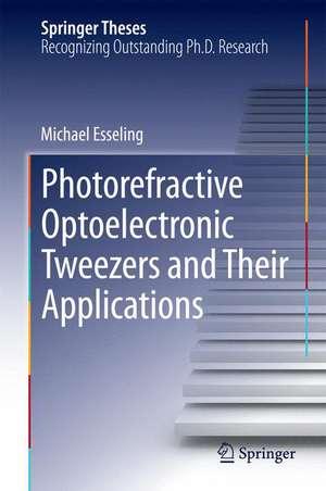 Photorefractive Optoelectronic Tweezers and Their Applications de Michael Esseling