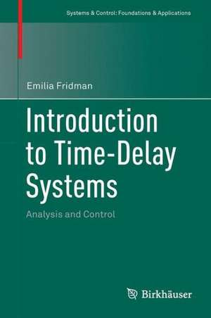 Introduction to Time-Delay Systems: Analysis and Control de Emilia Fridman