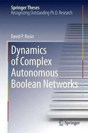 Dynamics of Complex Autonomous Boolean Networks de David P. Rosin
