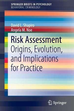Risk Assessment: Origins, Evolution, and Implications for Practice de David L. Shapiro