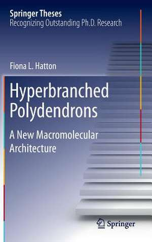 Hyperbranched Polydendrons: A New Macromolecular Architecture de Fiona L. Hatton