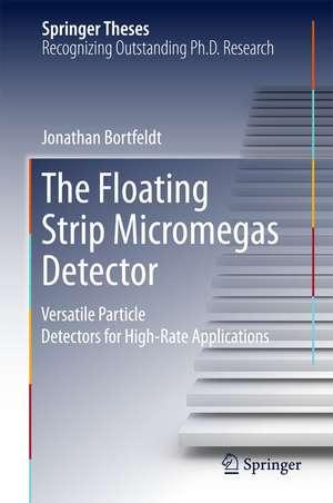 The Floating Strip Micromegas Detector: Versatile Particle Detectors for High-Rate Applications de Jonathan Bortfeldt