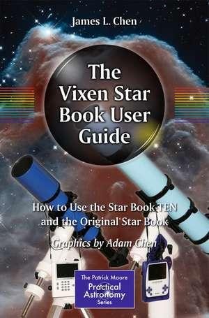 The Vixen Star Book User Guide: How to Use the Star Book TEN and the Original Star Book de James Chen