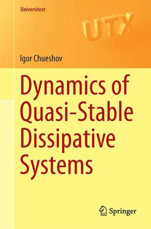 Dynamics of Quasi-Stable Dissipative Systems de Igor Chueshov