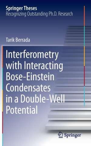 Interferometry with Interacting Bose-Einstein Condensates in a Double-Well Potential de Tarik Berrada