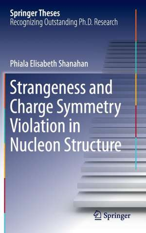 Strangeness and Charge Symmetry Violation in Nucleon Structure de Phiala Elisabeth Shanahan