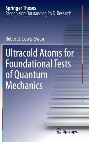 Ultracold Atoms for Foundational Tests of Quantum Mechanics de Robert J. Lewis-Swan